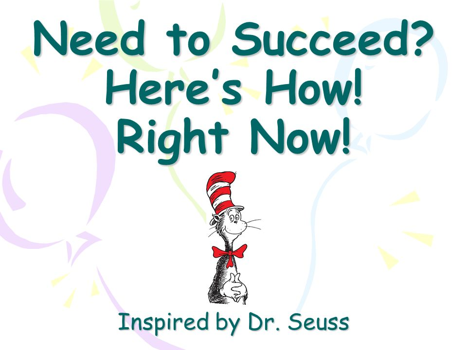 Need to Succeed Here's How! Right Now! Inspired by Dr. Seuss