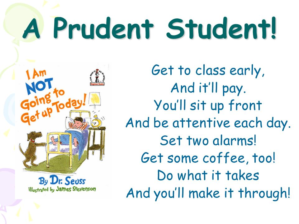 A Prudent Student! Get to class early, And it'll pay.