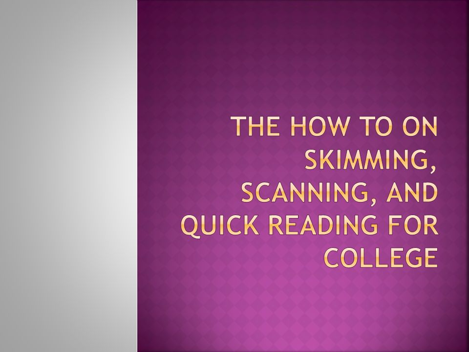 The how to on skimming, scanning, and quick reading for college