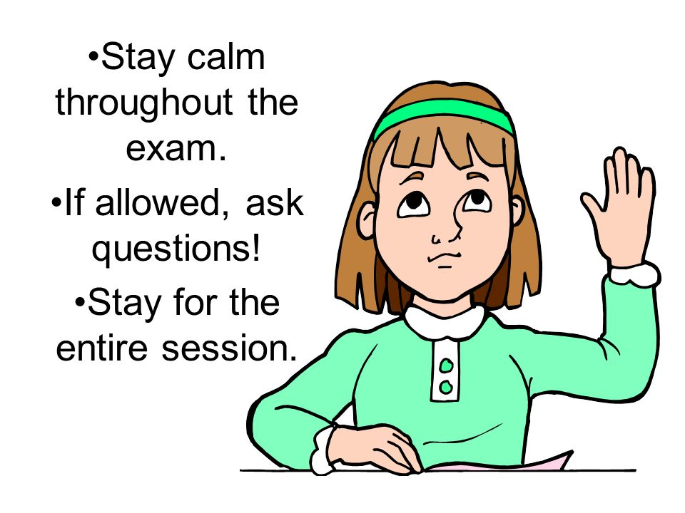 Stay calm throughout the exam.