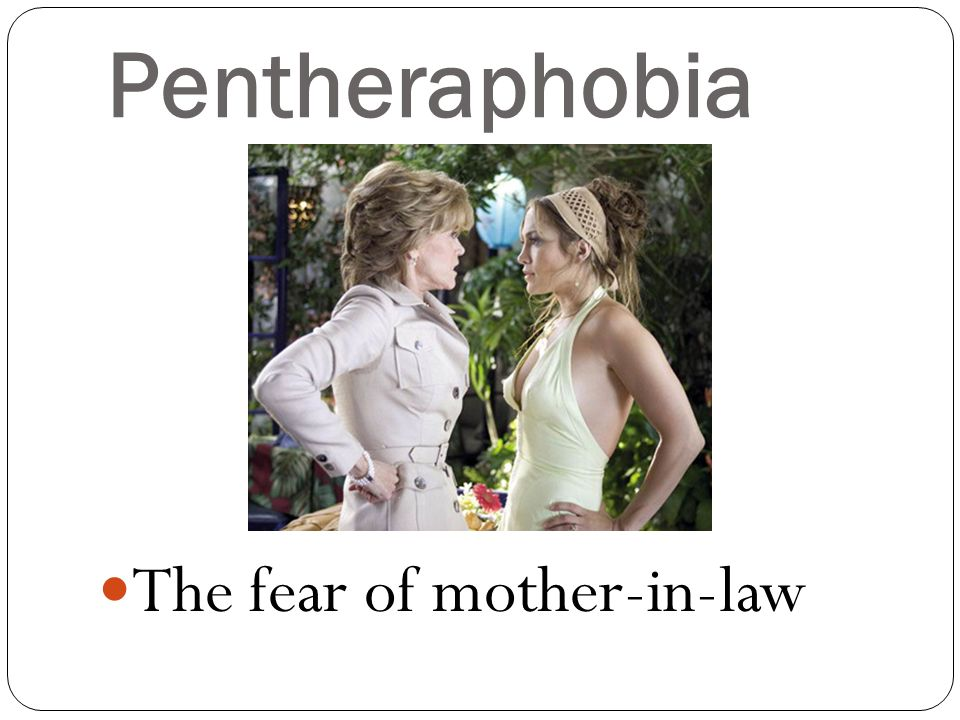 Pentheraphobia The fear of mother-in-law