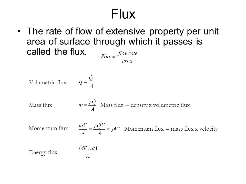 Flux The rate of flow of extensive property per unit area of surface through which it passes is called the flux.