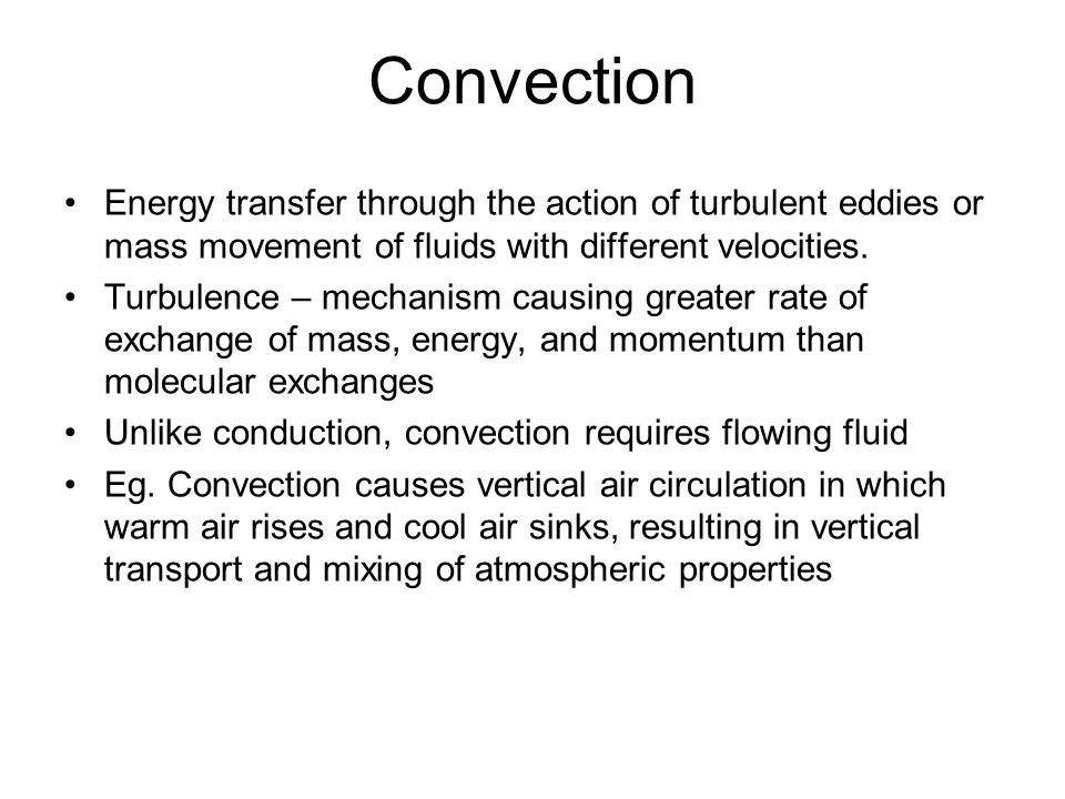 Convection Energy transfer through the action of turbulent eddies or mass movement of fluids with different velocities.