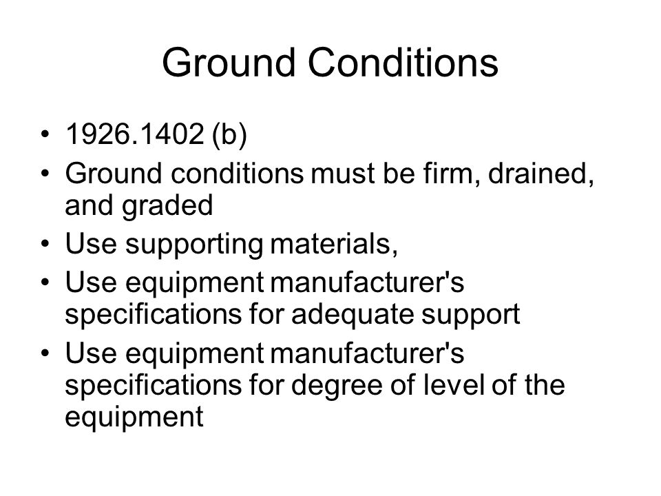 Ground Conditions 1926.1402 (b) Ground conditions must be firm, drained, and graded. Use supporting materials,