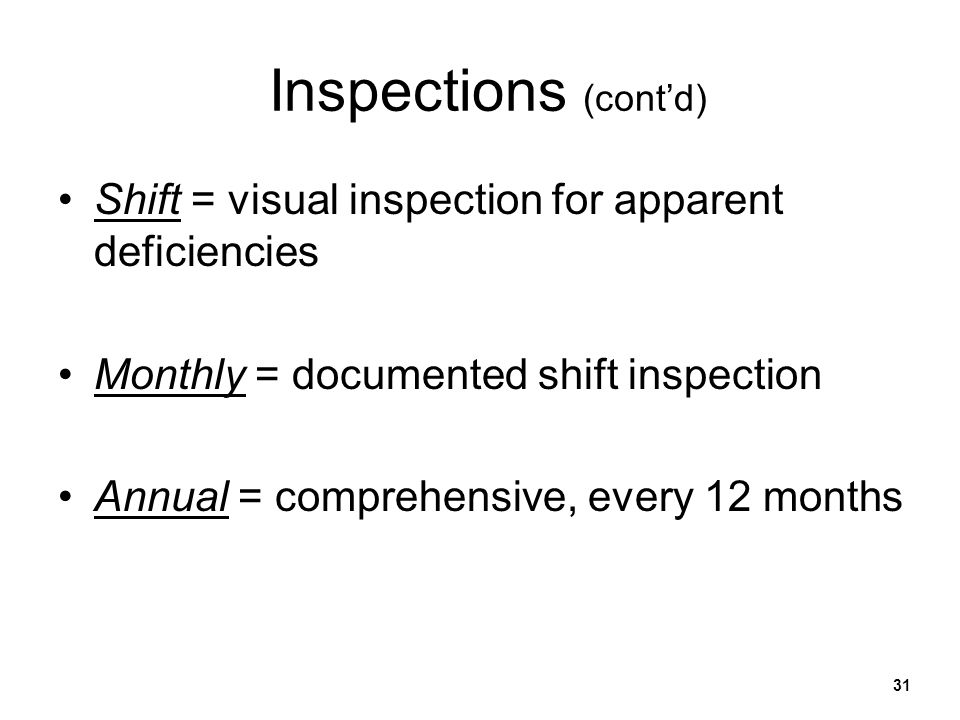 Inspections (cont'd) Shift = visual inspection for apparent deficiencies. Monthly = documented shift inspection.