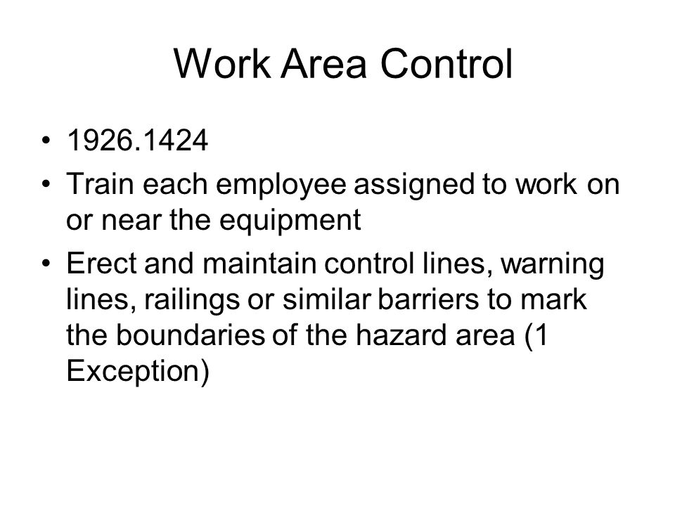 Work Area Control 1926.1424. Train each employee assigned to work on or near the equipment.