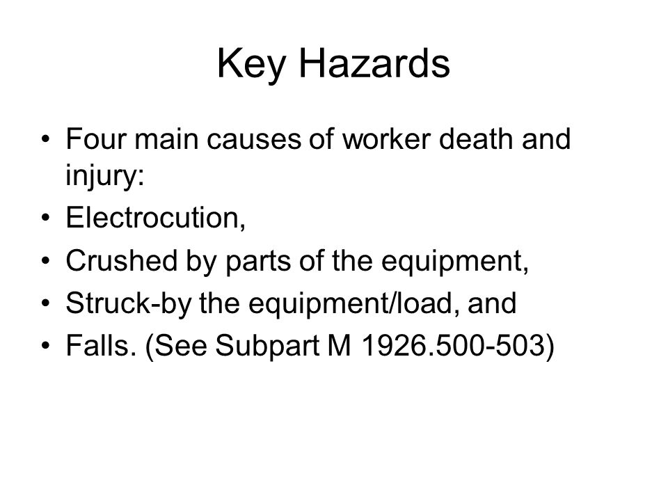 Key Hazards Four main causes of worker death and injury: