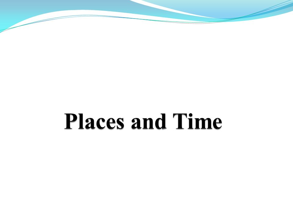 Places and Time