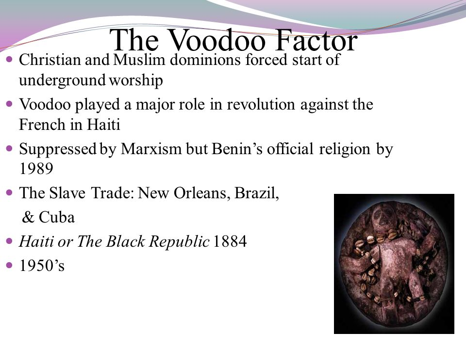 The Voodoo Factor Christian and Muslim dominions forced start of underground worship.