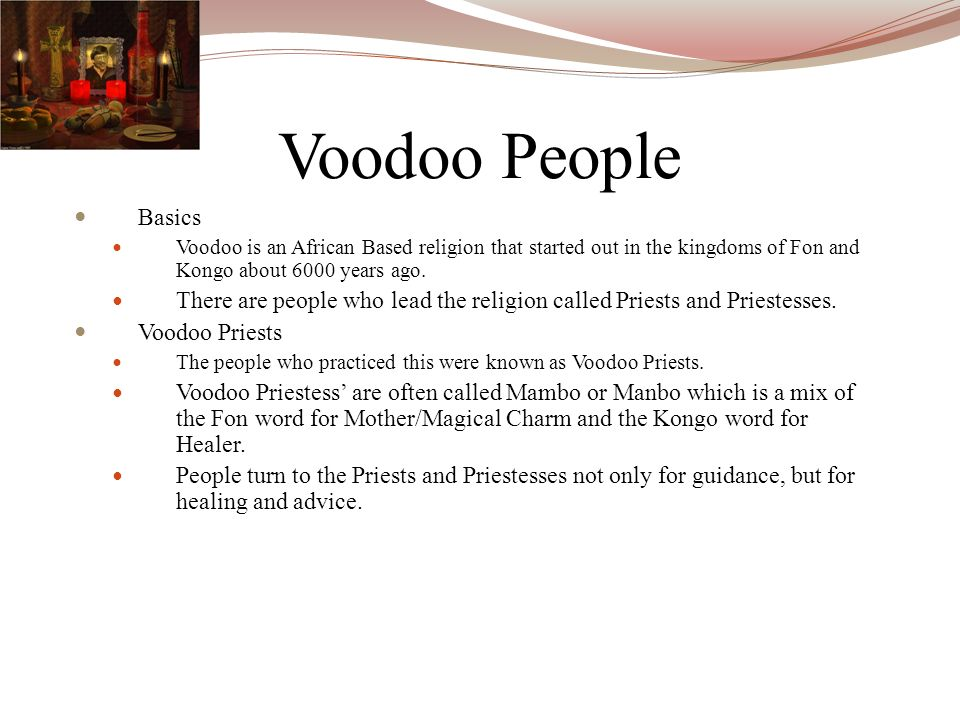 Voodoo People Basics. Voodoo is an African Based religion that started out in the kingdoms of Fon and Kongo about 6000 years ago.
