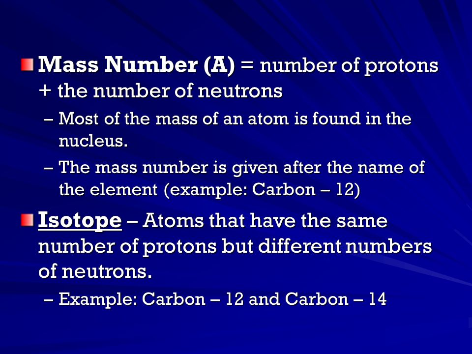Mass Number (A) = number of protons + the number of neutrons