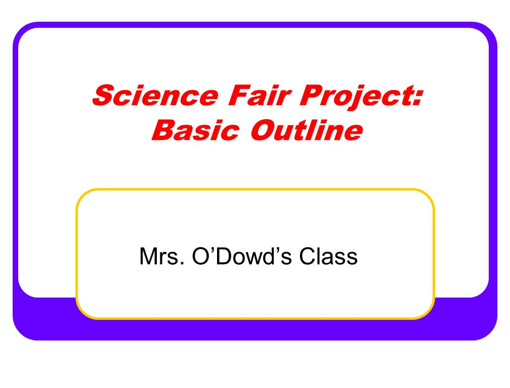 Science Fair Project: Basic Outline