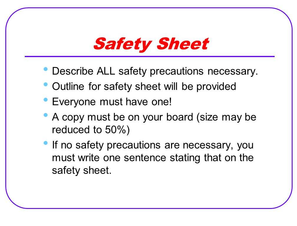 Safety Sheet Describe ALL safety precautions necessary.