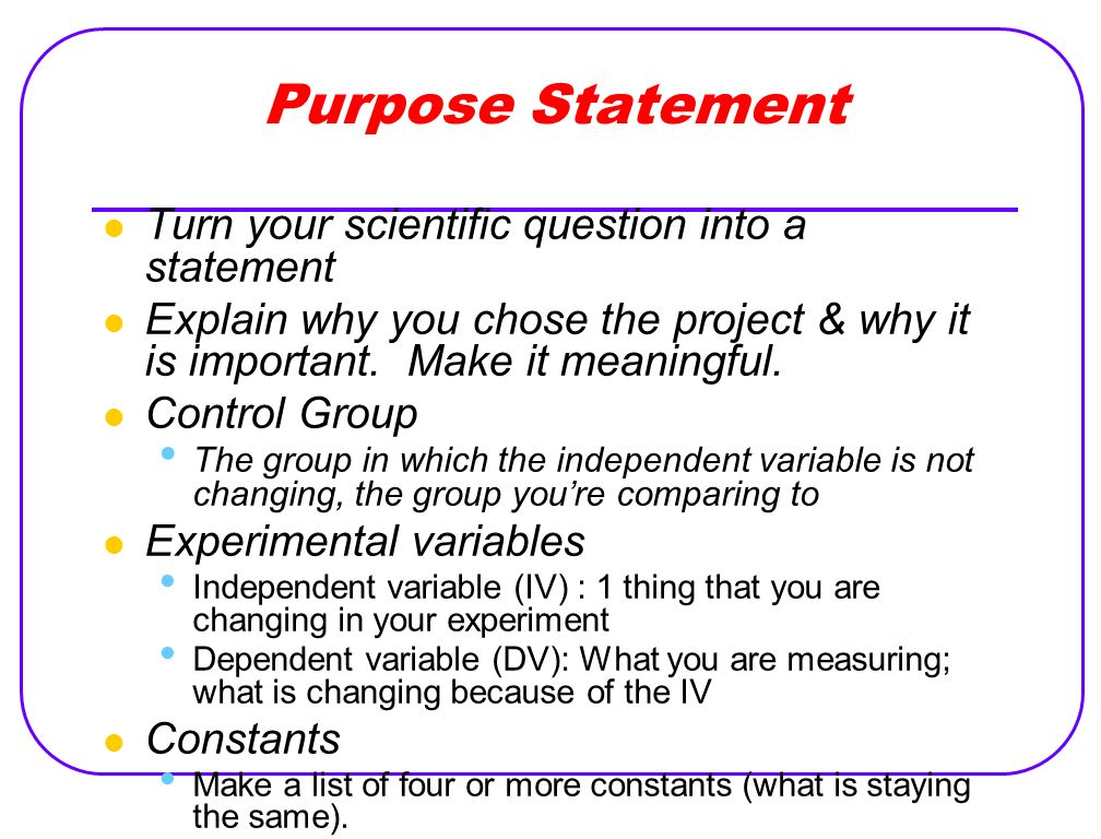 Purpose Statement Turn your scientific question into a statement