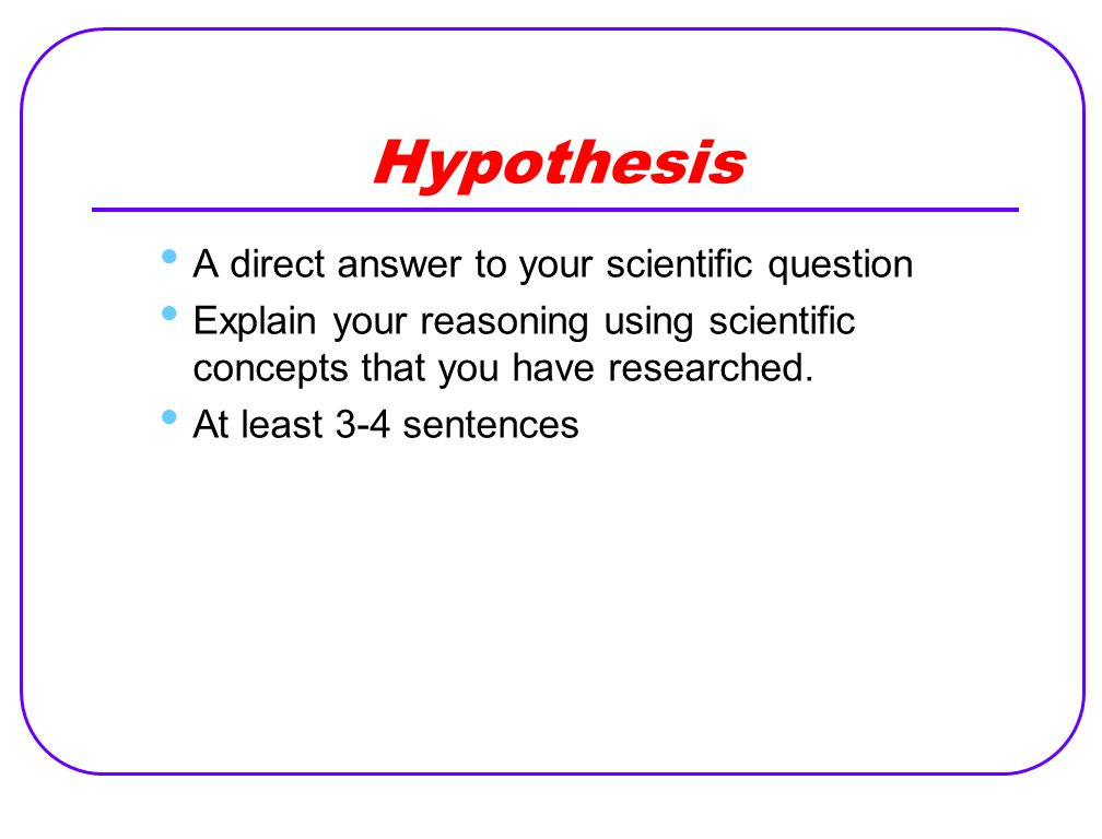 Hypothesis A direct answer to your scientific question