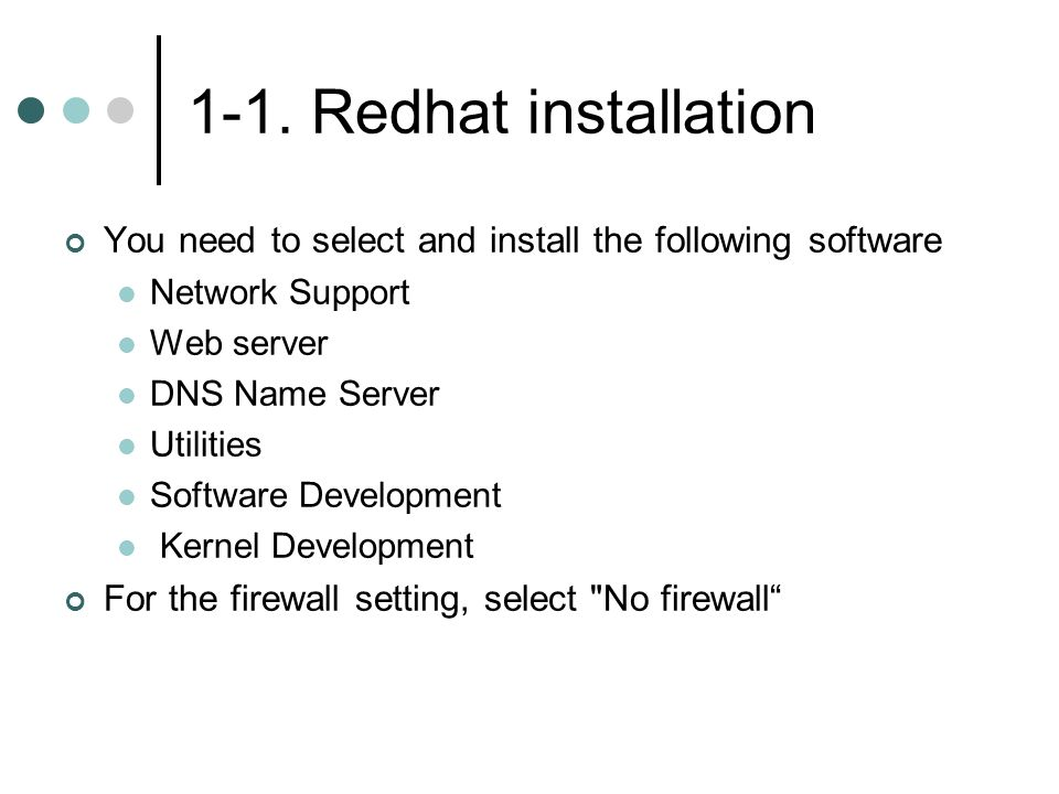 1-1. Redhat installation You need to select and install the following software. Network Support. Web server.