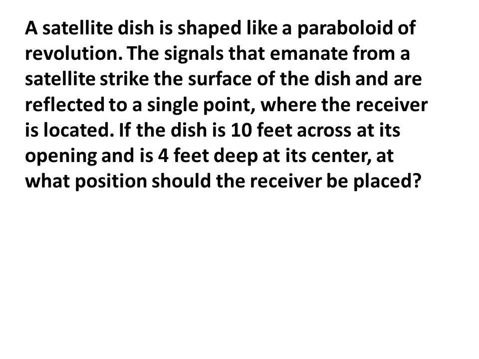 A satellite dish is shaped like a paraboloid of revolution