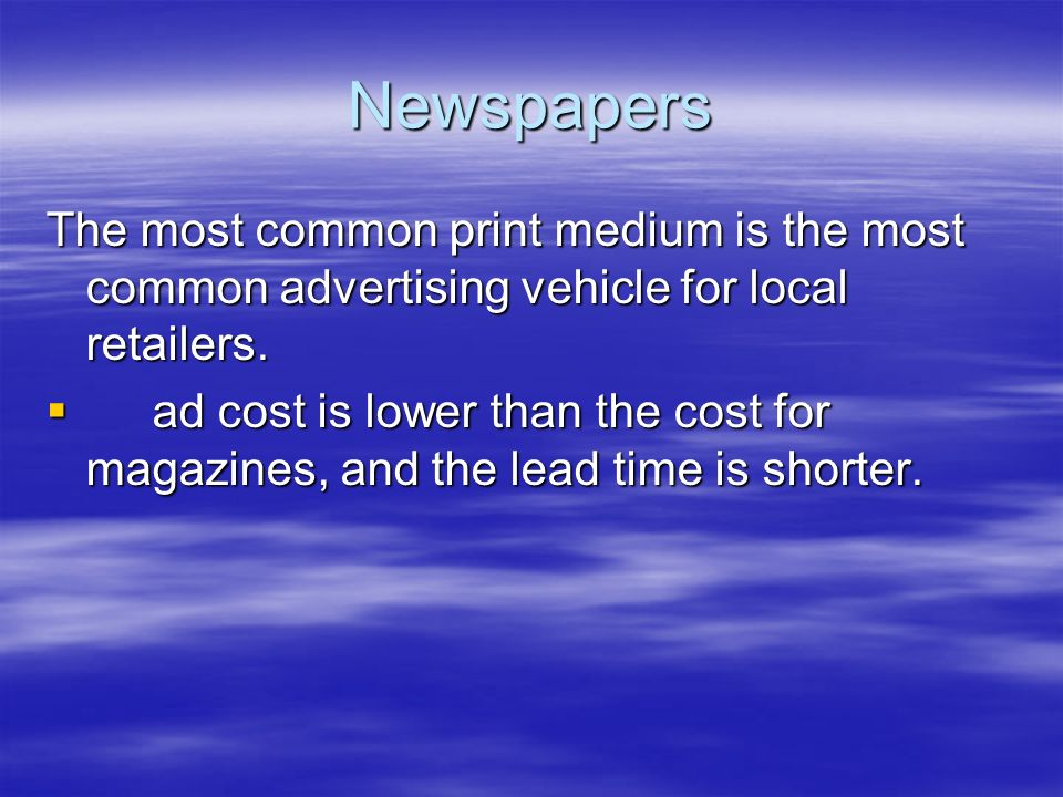 Newspapers The most common print medium is the most common advertising vehicle for local retailers.