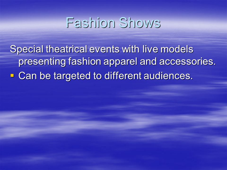 Fashion Shows Special theatrical events with live models presenting fashion apparel and accessories.