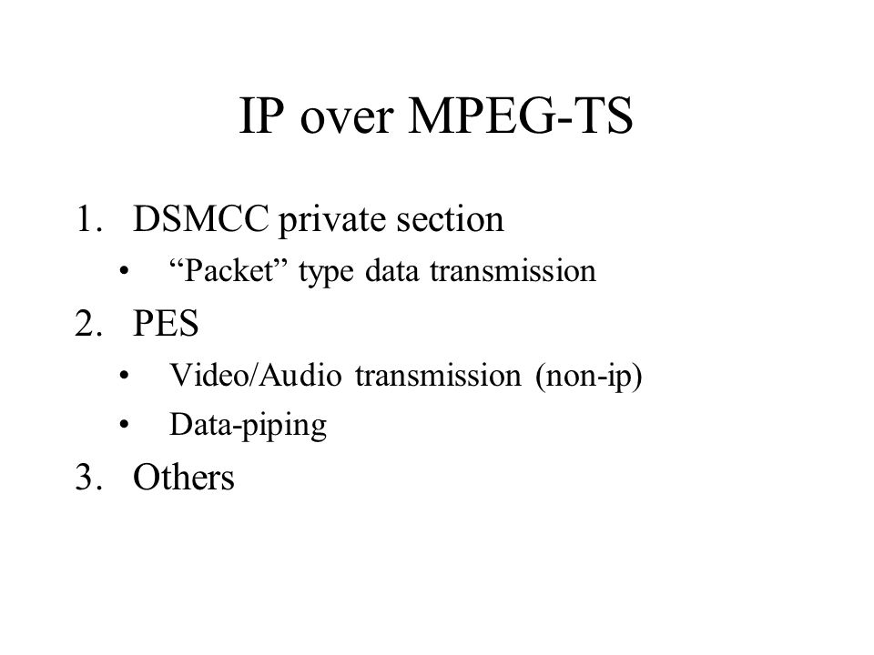 IP over MPEG-TS DSMCC private section PES Others