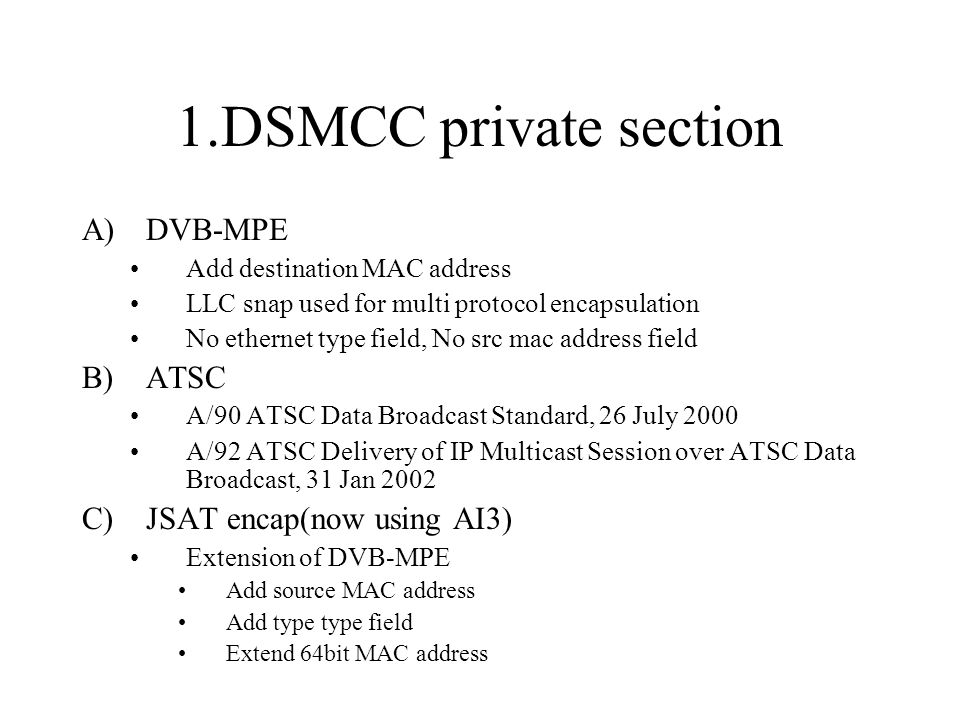 1.DSMCC private section DVB-MPE ATSC JSAT encap(now using AI3)