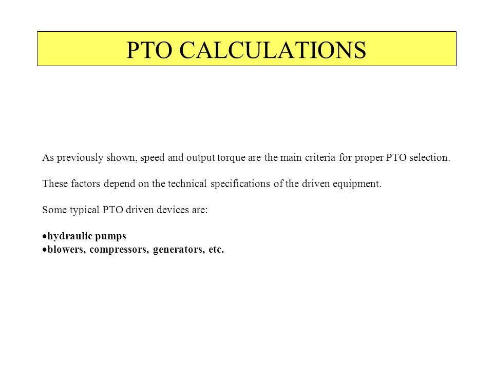 PTO CALCULATIONS As previously shown, speed and output torque are the main criteria for proper PTO selection.