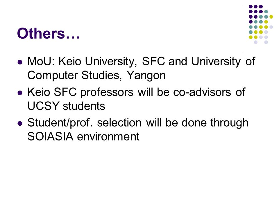 Others… MoU: Keio University, SFC and University of Computer Studies, Yangon. Keio SFC professors will be co-advisors of UCSY students.