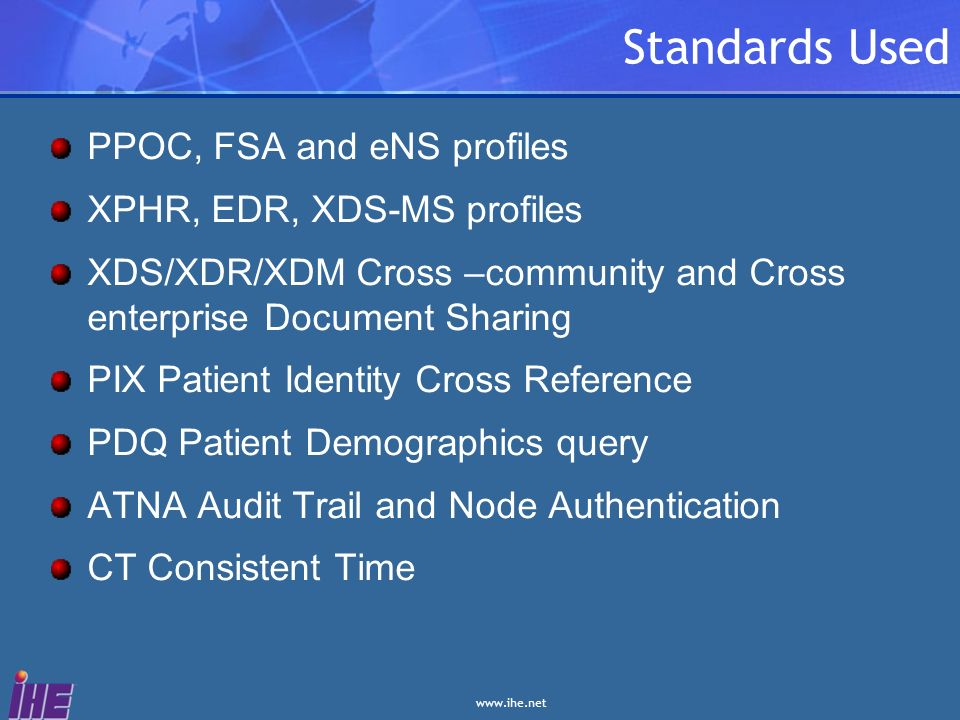 Standards Used PPOC, FSA and eNS profiles XPHR, EDR, XDS-MS profiles