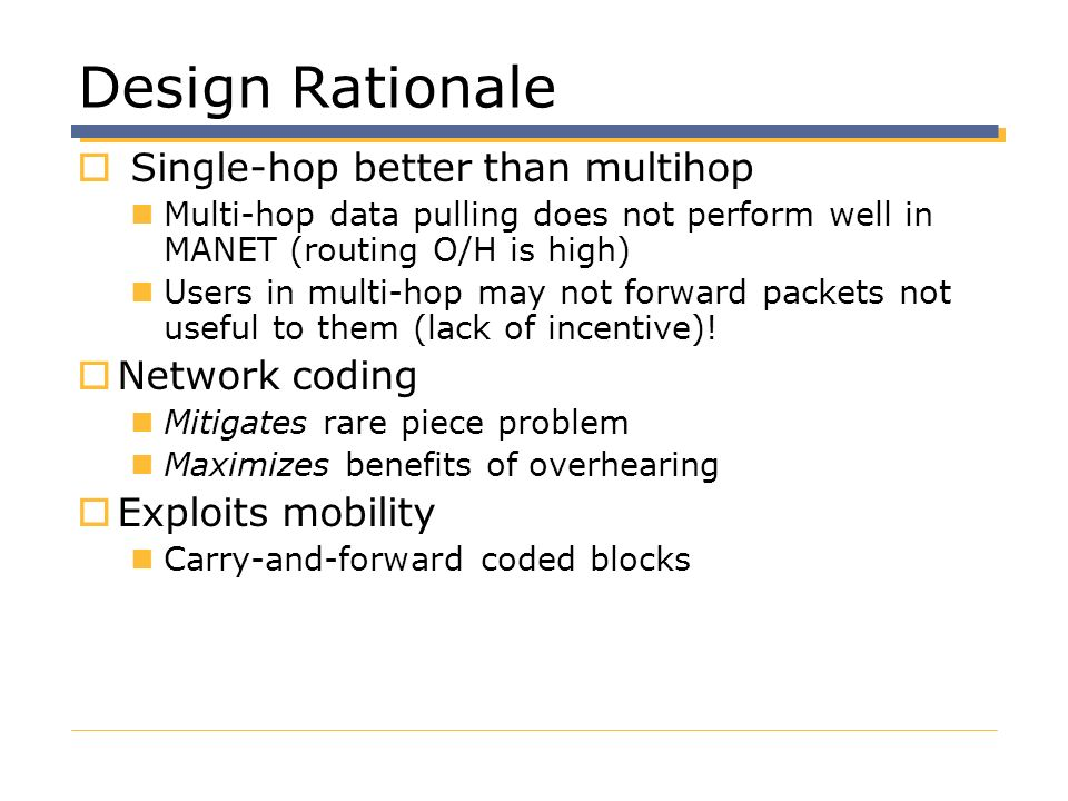 Design Rationale Single-hop better than multihop Network coding