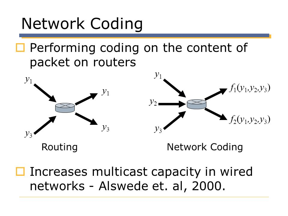 Network Coding Performing coding on the content of packet on routers