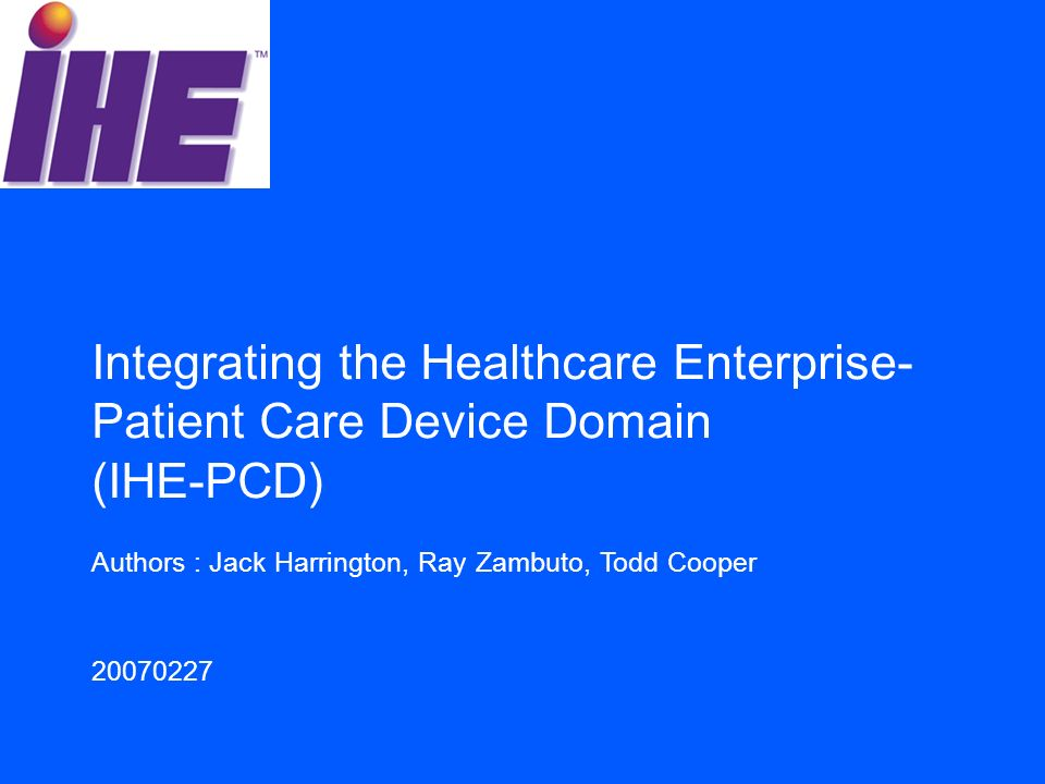 Integrating the Healthcare Enterprise- Patient Care Device Domain (IHE-PCD)