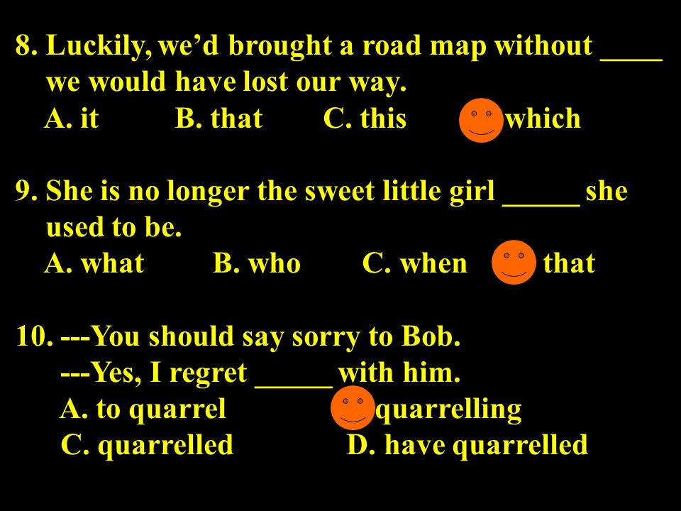 8. Luckily, we'd brought a road map without ____