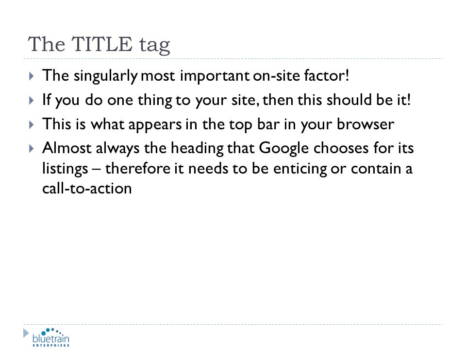 The TITLE tag The singularly most important on-site factor!