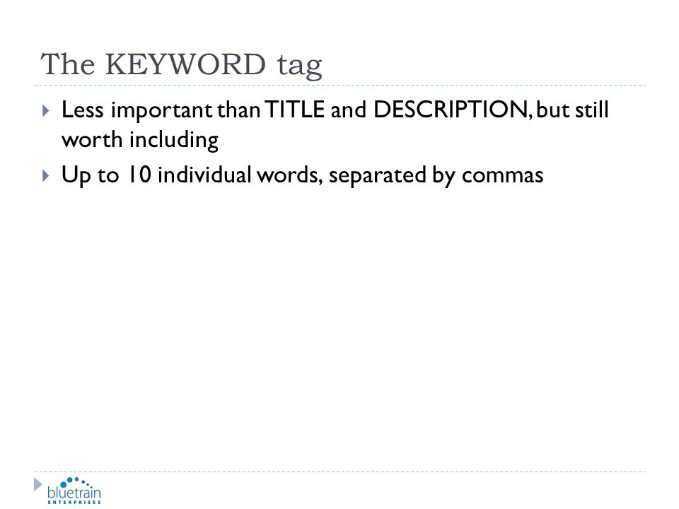 The KEYWORD tag Less important than TITLE and DESCRIPTION, but still worth including.