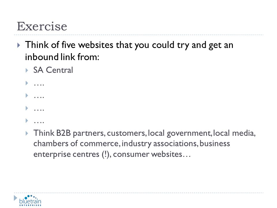 Exercise Think of five websites that you could try and get an inbound link from: SA Central. ….