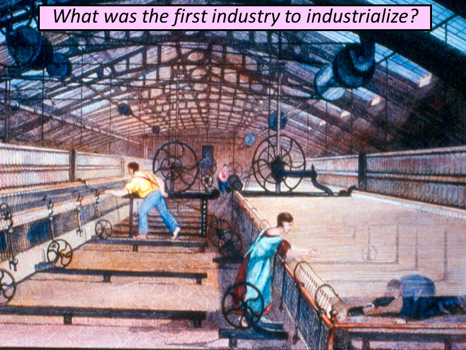 What was the first industry to industrialize