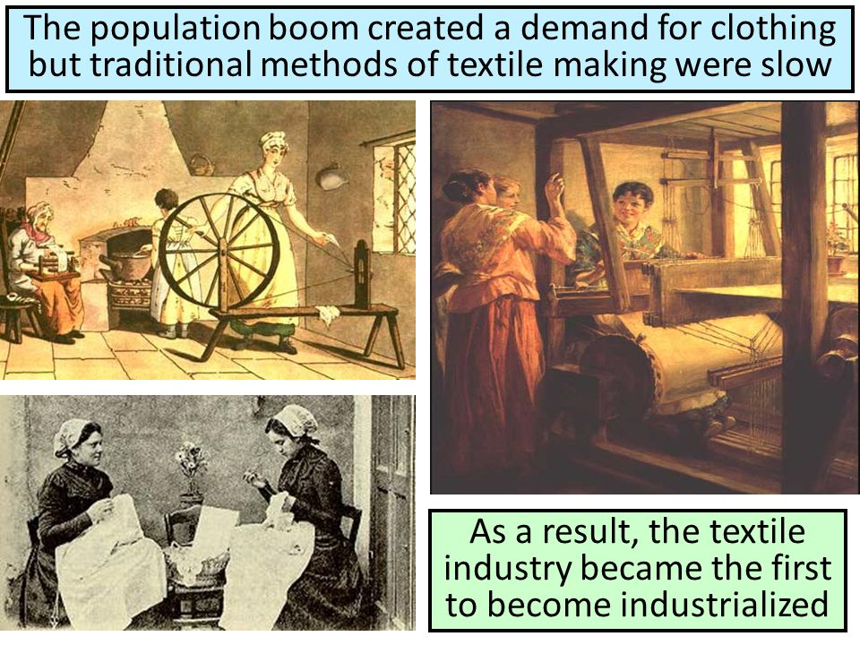 The population boom created a demand for clothing but traditional methods of textile making were slow