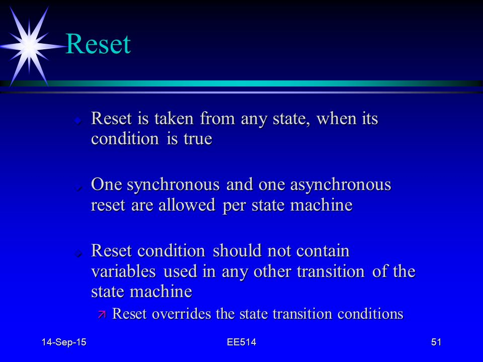 Reset Reset is taken from any state, when its condition is true