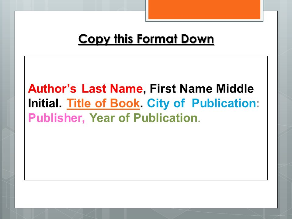Copy this Format Down Author's Last Name, First Name Middle Initial.