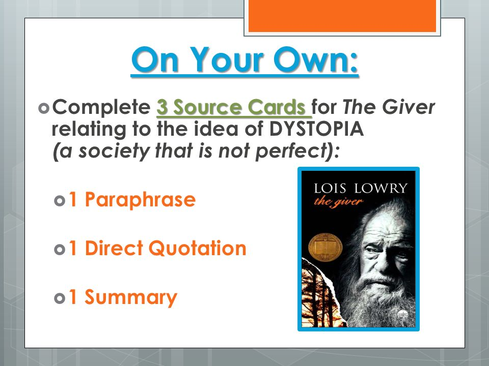 On Your Own: Complete 3 Source Cards for The Giver relating to the idea of DYSTOPIA (a society that is not perfect):