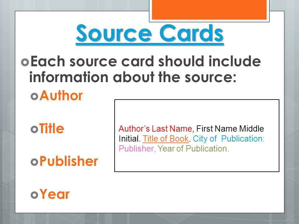 Source Cards Each source card should include information about the source: Author. Title. Publisher.