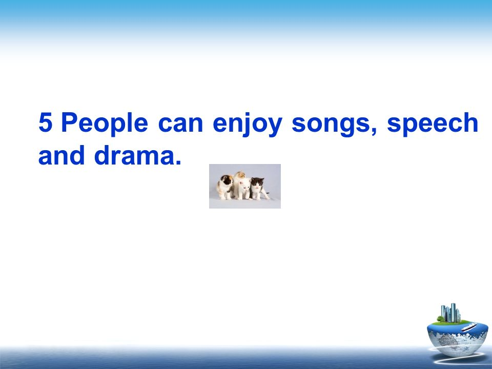5 People can enjoy songs, speech