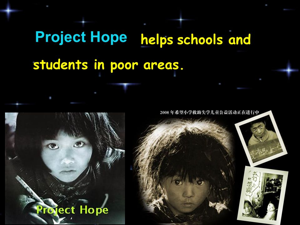Project Hope helps schools and students in poor areas.