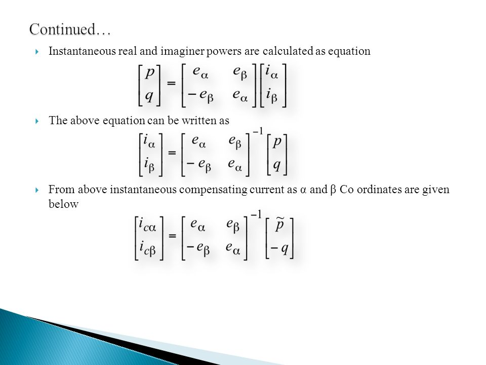 Continued… Instantaneous real and imaginer powers are calculated as equation. The above equation can be written as.