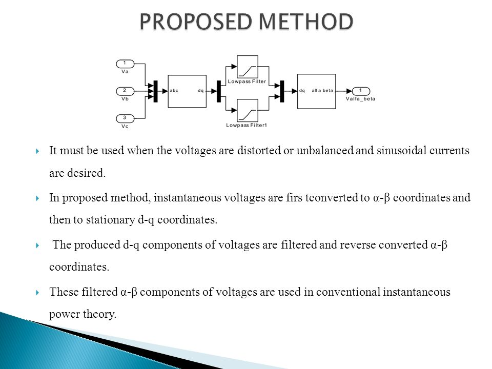 PROPOSED METHOD It must be used when the voltages are distorted or unbalanced and sinusoidal currents are desired.