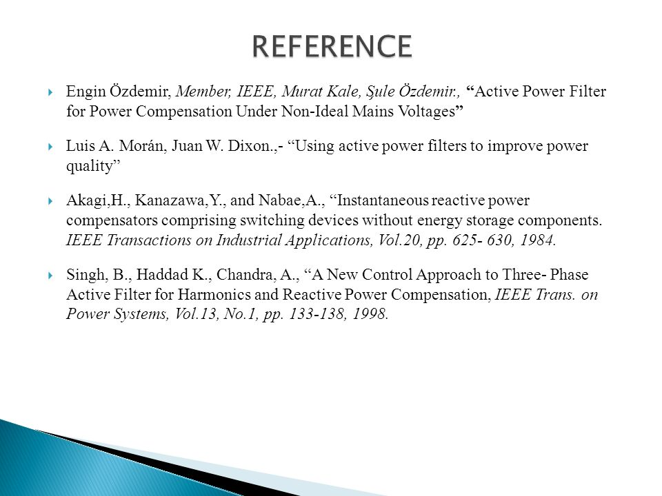 REFERENCE Engin Özdemir, Member, IEEE, Murat Kale, Şule Özdemir., Active Power Filter for Power Compensation Under Non-Ideal Mains Voltages
