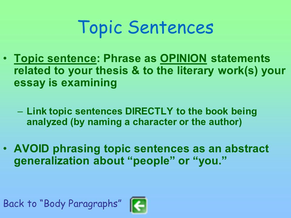 Topic Sentences Topic sentence: Phrase as OPINION statements related to your thesis & to the literary work(s) your essay is examining.