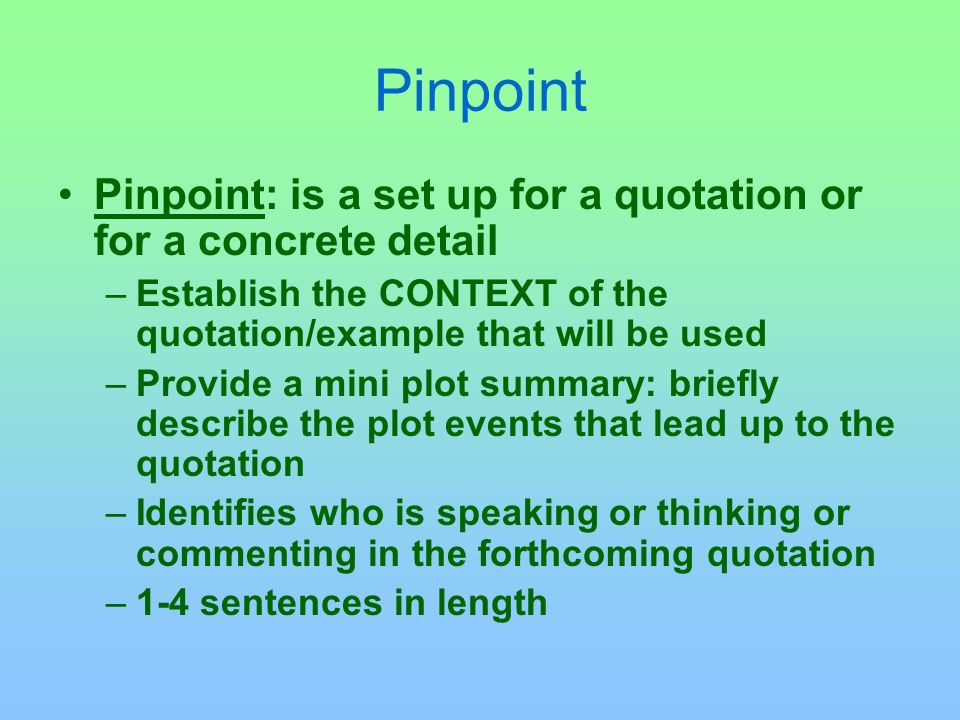 Pinpoint Pinpoint: is a set up for a quotation or for a concrete detail. Establish the CONTEXT of the quotation/example that will be used.