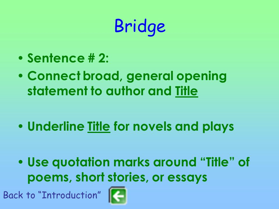 Bridge Sentence # 2: Connect broad, general opening statement to author and Title. Underline Title for novels and plays.