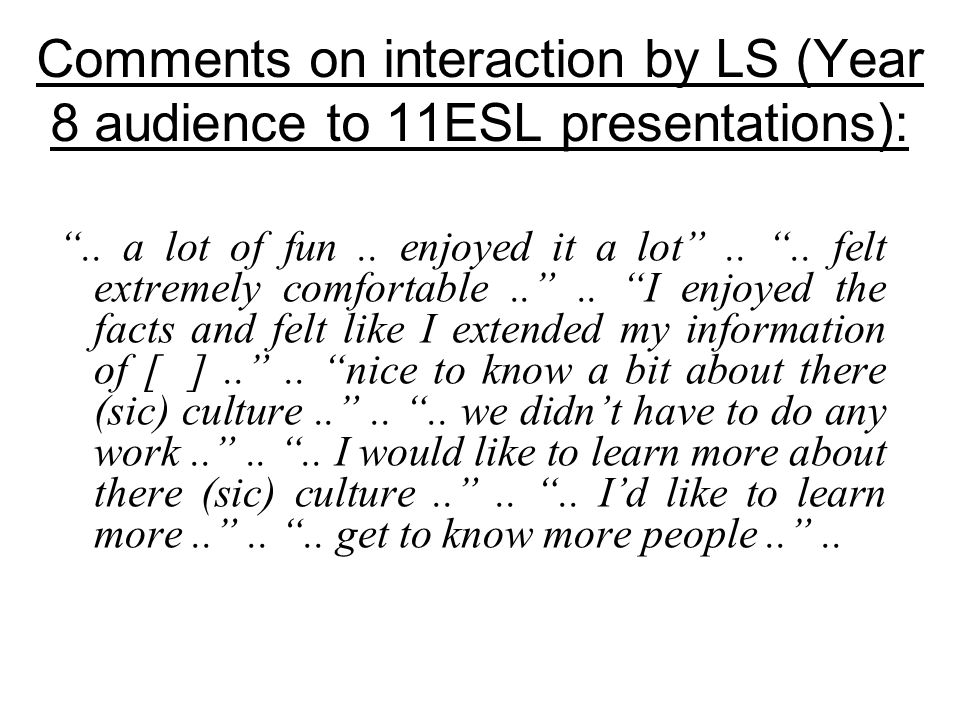 Comments on interaction by LS (Year 8 audience to 11ESL presentations):